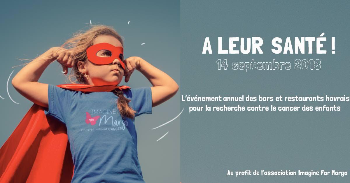 À leur santé est un évènement caritatif organisé au Havre par Ludivine et Charles pour récolter des fonds contre le cancer des enfants. Les établissements participant reverseront une partie de leur recette à Imagine for Margo